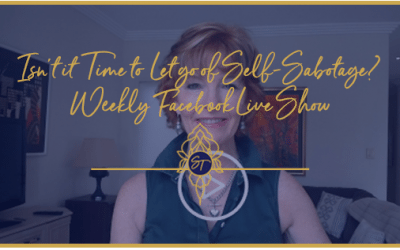 Isn't It Time to Let Go Of Self-Sabotage? – Weekly Facebook Live Show