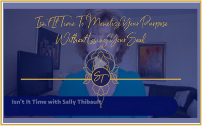 Isn't It Time to Monetize Your Purpose Without Losing Your Soul