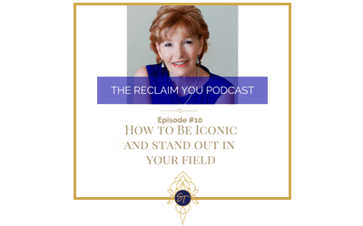 Reclaim You Podcast Episode #10 How You Can be Iconic to Stand Out in Your Field