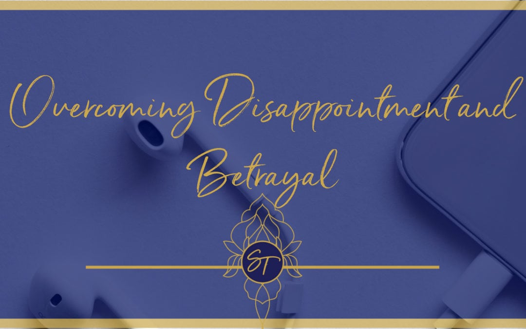 Overcoming Disappointment and Betrayal