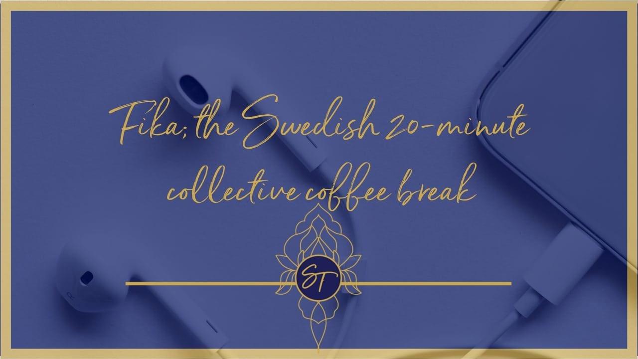 Fika; the Swedish 20-minute collective coffee break