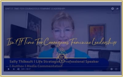ISN'T IT TIME FOR COURAGEOUS FEMININE LEADERSHIP!
