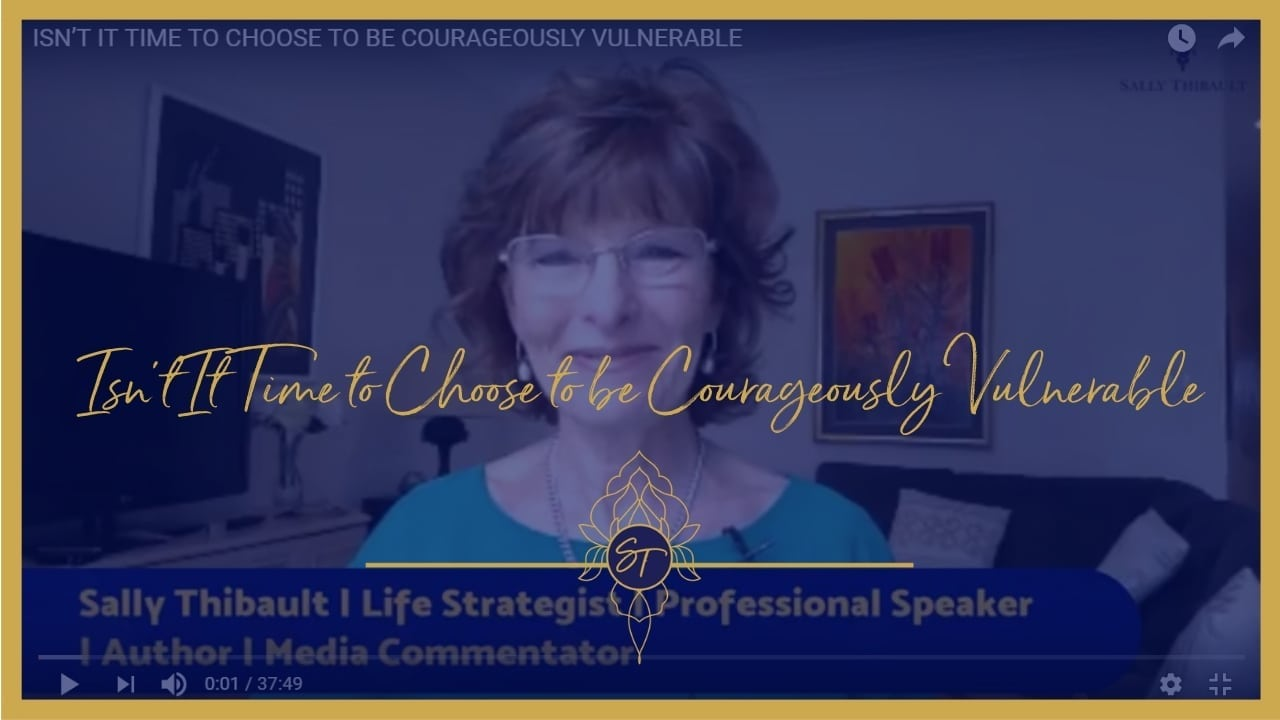 ISN'T IT TIME TO CHOOSE TO BE COURAGEOUSLY VULNERABLE