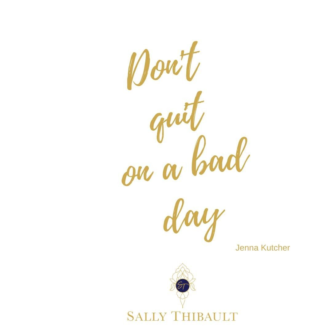 Don't Quit On A Bad Day