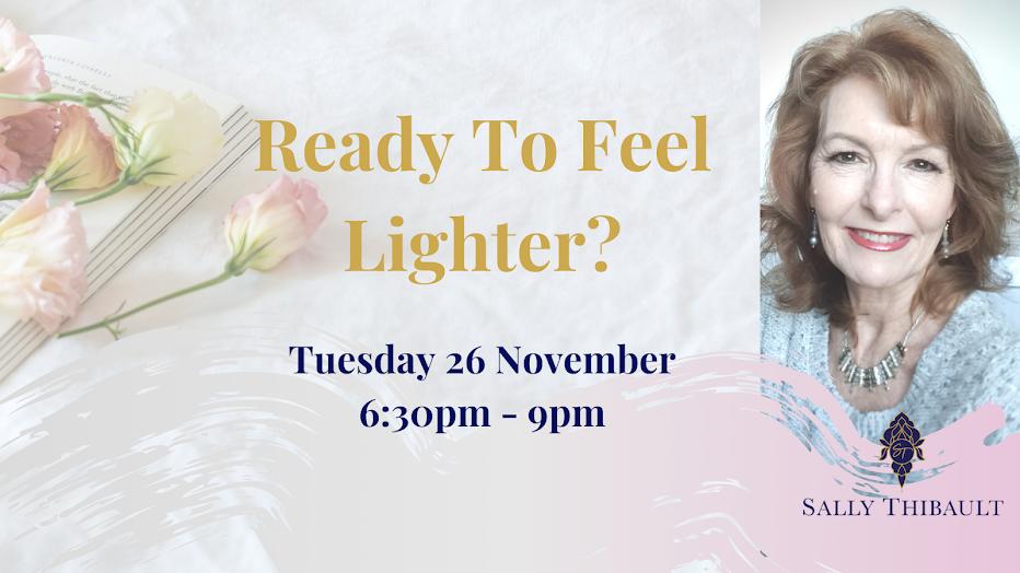 Ready To Feel Lighter? – Tuesday 26 November