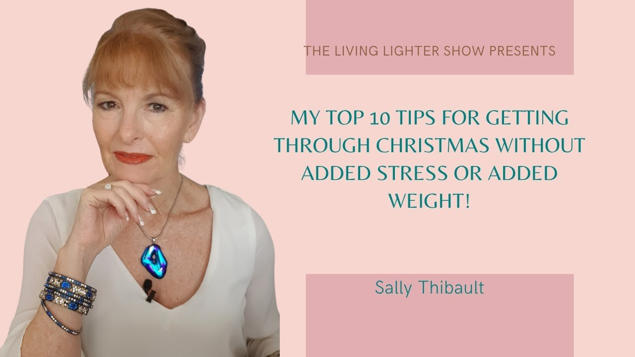 My Top 10 Tips For Getting Through Christmas Without Added Stress or Added Weight!