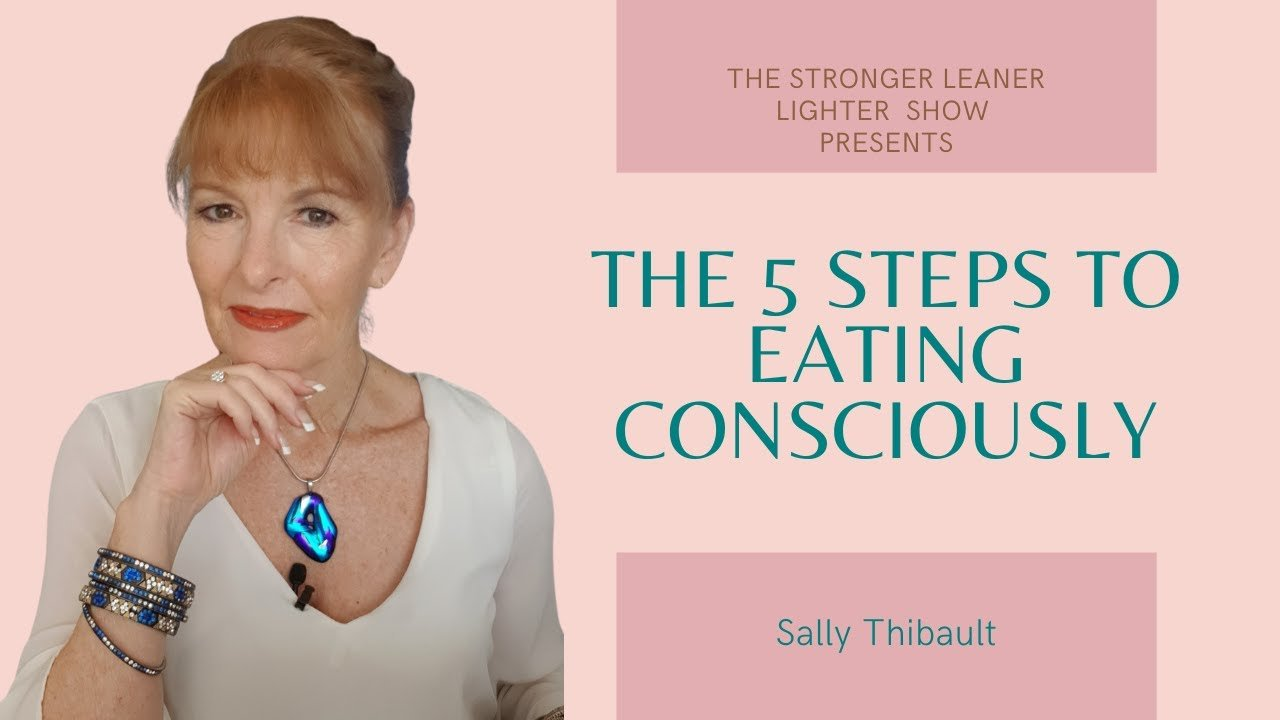 The 5 Steps to Eating Consciously – The Stronger Leaner Lighter Show