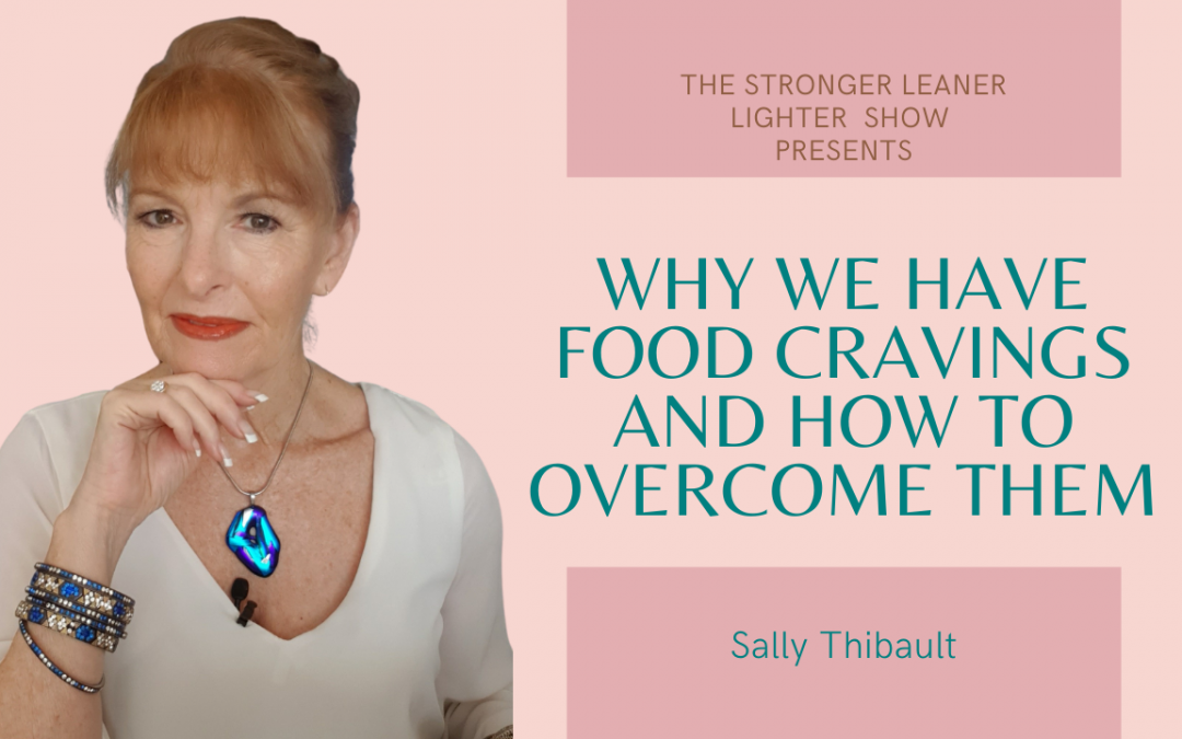 Why We Crave Certain Foods – And How To Overcome Them