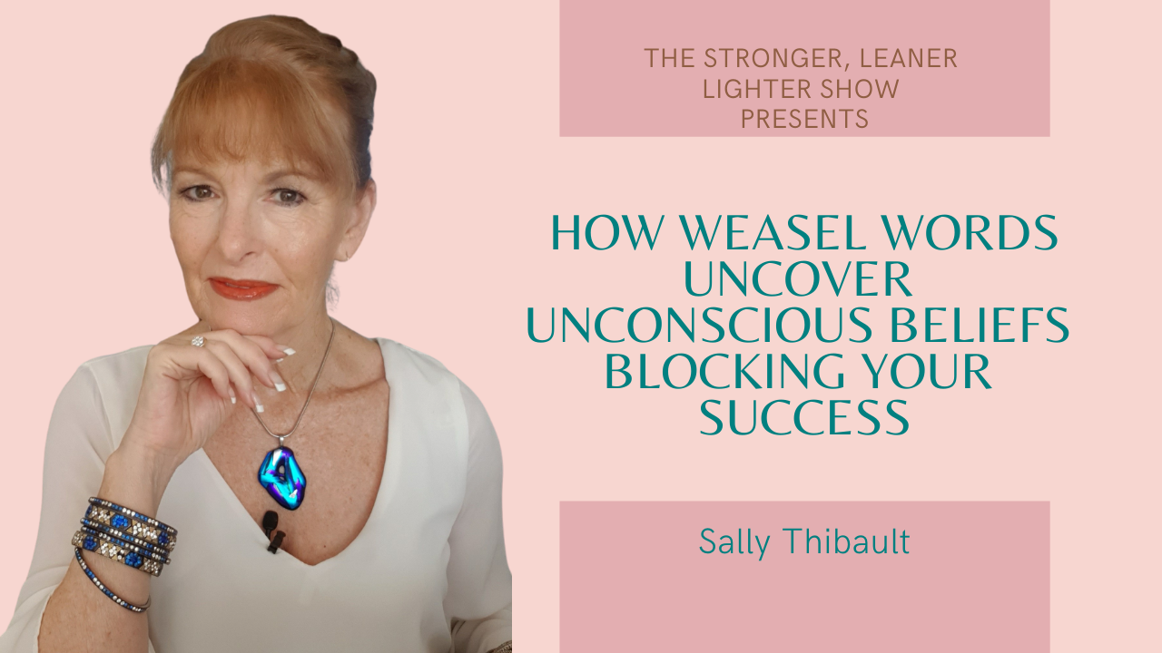 How Weasel Words Uncover Unconscious Beliefs Blocking Your Success
